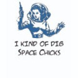Funny T-Shirts & Gifts - I Kind Of Dig Space Chicks