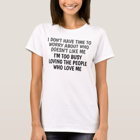 I don't have time to worry T-Shirt