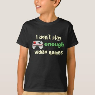 I don't play enough video games T-Shirt