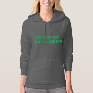 I fear nothing. I'm a Scouter Mom Hoodie