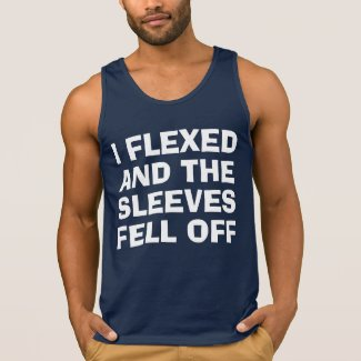 I Flexed and the Sleeves Fell Off Tanktop