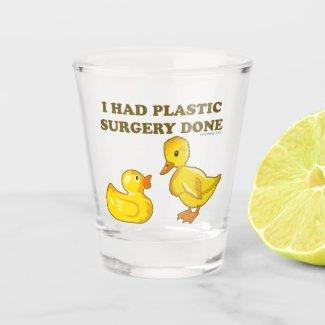 I Had Plastic Surgery Done Shot Glass