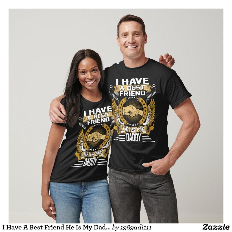 I Have A Best Friend He Is My Daddy Tshirt