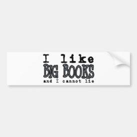 I LIKE BIG BOOKS AND I CANNOT LIE BUMPER STICKER