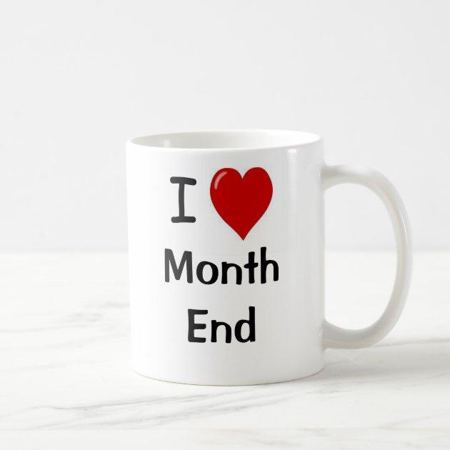 I Love Month End  I Heart Month end Coffee Mug  Zazzle