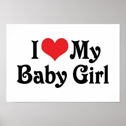 I Love My Baby Girl Poster | Zazzle