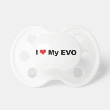 I Love My EVO Pacifier