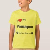 I Love My Pomapoo (Female Dog) T-Shirt | Zazzle