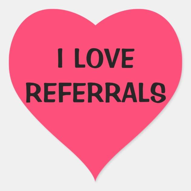I LOVE REFERRALS HEART STICKER Zazzle