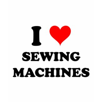 I Love Sewing Machines shirt