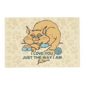 I Love You Just The Way I Am Cat Laminated Placemat