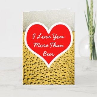 I Love You More Than Beer Photo Card