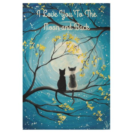 I Love You To The Moon and Back Cat Wood Poster