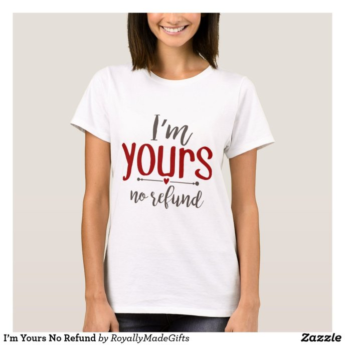 I'm Yours No Refund T-Shirt