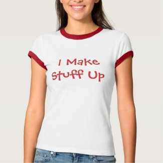 I Make Stuff Up shirt