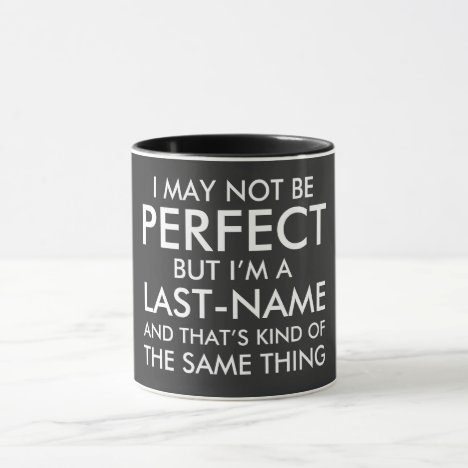 I May Not Be Perfect Add Last Name Mug