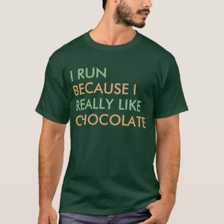 I run because I really like Chocolate saying T-Shirt