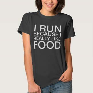 I run because I really like food saying T-Shirt