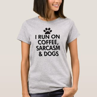 I Run On Coffee Sarcasm and Dogs T-Shirt