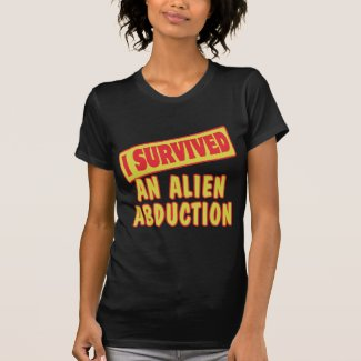 I SURVIVED AN ALIEN ABDUCTION T SHIRT