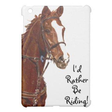 I'd Rather Be Riding! iPad Speck Case iPad Mini Case