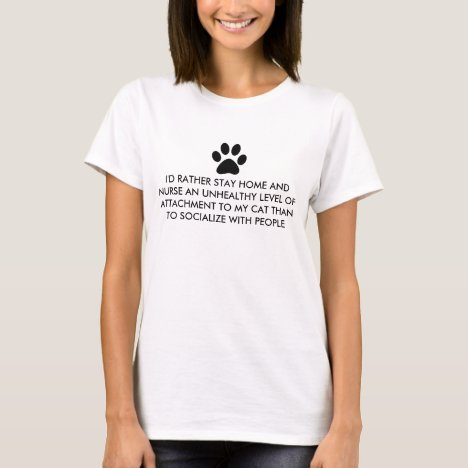 I'd Rather Stay Home With My Cat T-Shirt