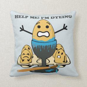 I'm Dyeing Easter Egg Pun Cartoon Pillows