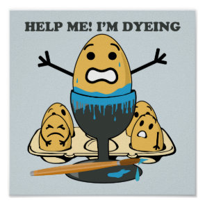 I'm Dyeing Easter Egg Pun Cartoon Posters