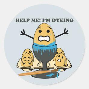 I'm Dyeing Easter Egg Pun Cartoon Round Sticker