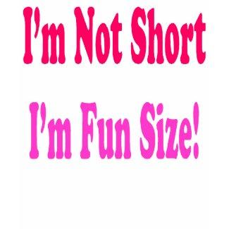 I'm Not Short, I'm Fun Size Tee shirt zazzle_shirt