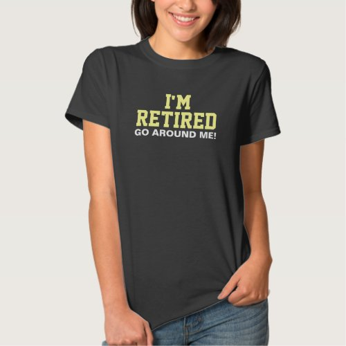 I'm Retired Go Around Me Saying Tshirts
