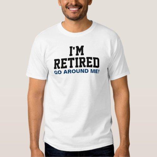 I'm Retired Go Around Me Tees