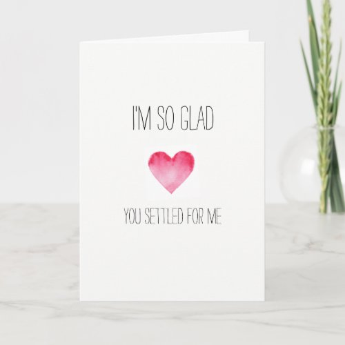 I'm so glad you settled hilarious Valentines card