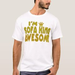 Sofa King Awesome T Shirt Height Of Coffee Table In Relation To Shirts Design Printing Zazzle I M