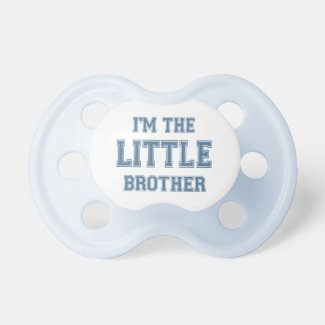 I'm the Little Brother Baby Pacifier