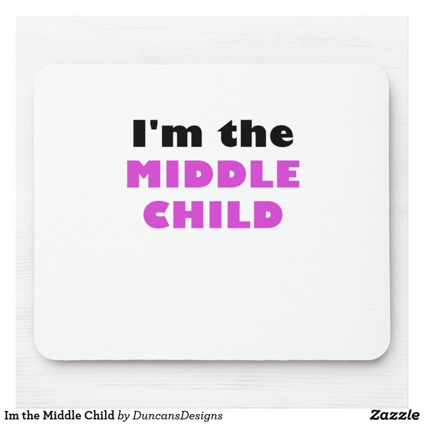 I'm the Middle Child Mouse Pad