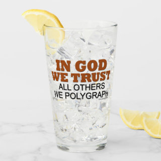 In God We Trust All Others We Polygraph Glass