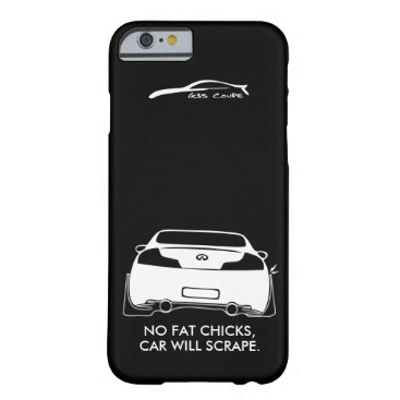 Infiniti G35 Coupe - No fat chicks Barely There iPhone 6 Case