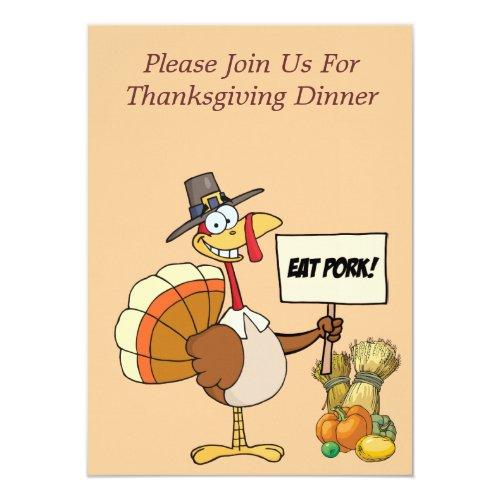Invitation--Thanksgiving Eat Pork Turkey Invitation