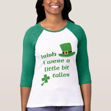 Irish I Were A Little Bit Taller St Patrick's Day T-Shirt