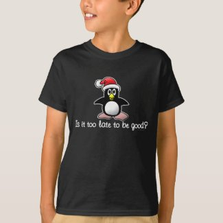 Is It Too Late To Be Good? Christmas Penguin T-Shirt