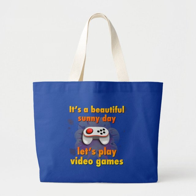 Its a beautiful day - let's play video games large tote bag