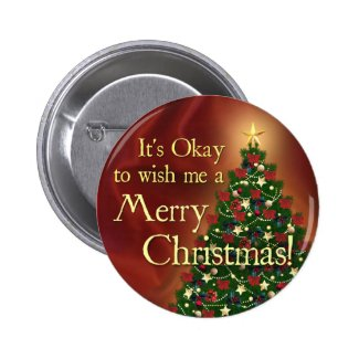 It's Okay to wish me a Merry Christmas! Buttons
