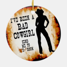 I've been a BAD COWGIRL Send me to Your Room Ceramic Ornament