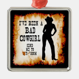 I've been a BAD COWGIRL Send me to Your Room Metal Ornament