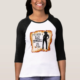 I've been a BAD COWGIRL Send me to Your Room T-Shirt