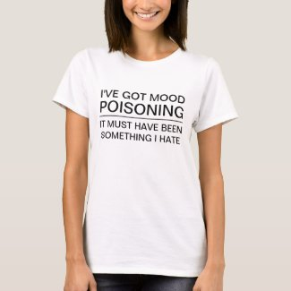 I've Got Mood Poisoning T-Shirt