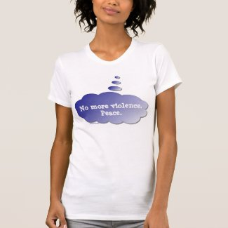 Just Thinking - No More Violence. Peace. - Shirt
