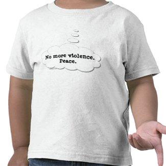 Just Thinking - No More Violence. Peace. - Shirt