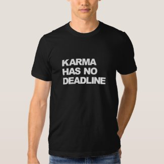 Karma has no deadline t shirts